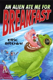 An Alien Ate Me for Breakfast by Eric Brown