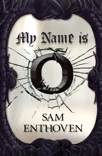 My Name is O by Sam Enthoven