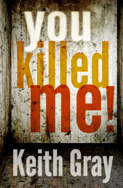 You Killed Me! by Keith Gray