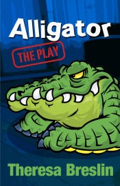 Alligator: The Play 12-Copy Pack by Theresa Breslin