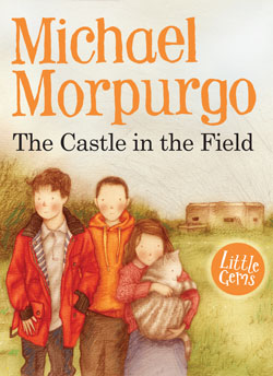 The Castle in the Field by Michael Morpurgo