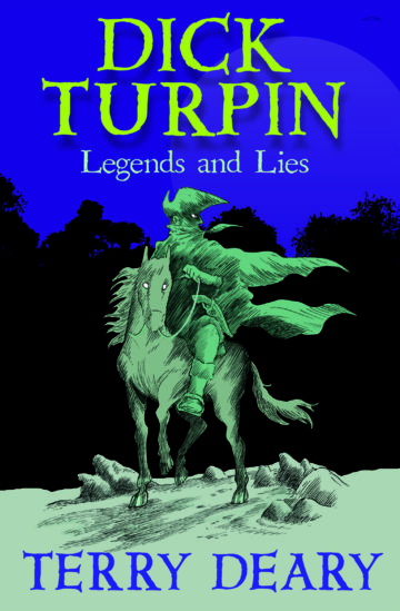 Dick Turpin: Legends and Lies by Terry Deary