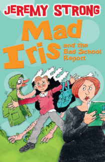 Mad Iris and the Bad School Report by Jeremy Strong