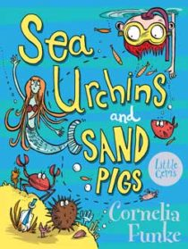 Sea Urchins and Sand Pigs by Cornelia Funke