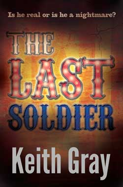 The Last Soldier by Keith Gray