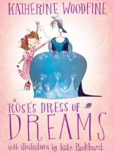 Rose's Dress of Dreams by Katherine Woodfine, illustrated by Kate Pankhurst