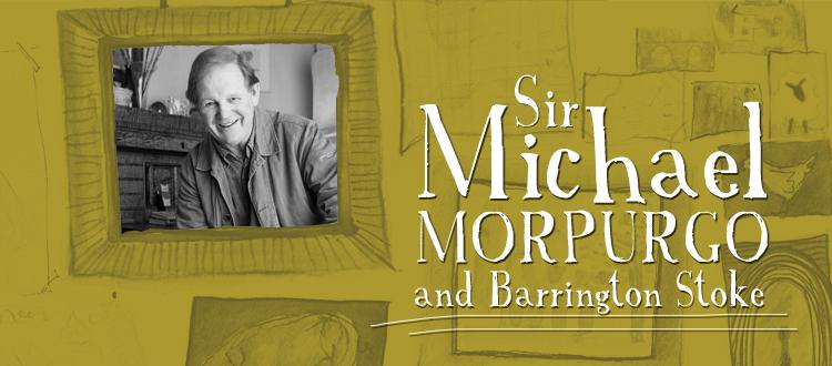 Sir Michael Morpurgo and Barrington Stoke