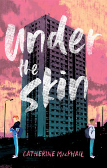 Cover image for Under the Skin by Catherine MacPhail - illustration of a tower block against a pink sky, two boys stand beneath the tower block with their backs to each other