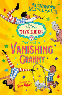 Cover image for THE CASE OF THE VANISHING GRANNY (THE BIG-TOP MYSTERIES #1). The cover features an illustration of Billy, Fern and Joe shortbread doing their amazing circus acts