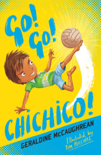Cover image for Go! Go! Chichico! by Geraldine McCaughrean - A bright blue and yellow background with an illustration of a young Brazilian boy jumping and kicking a football with bare feet